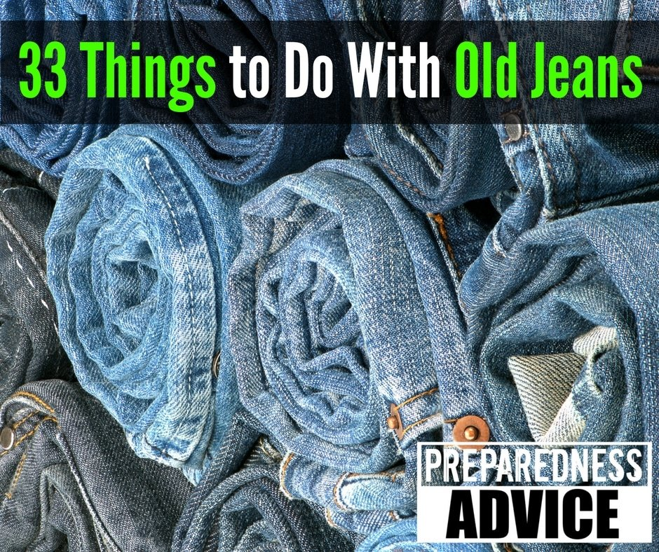 33 Things To Do With Old Jeans Preparedness