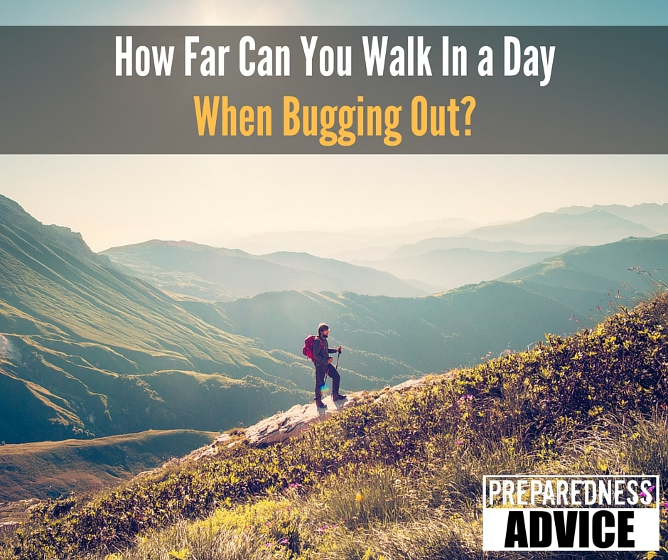 How Far Can You Walk In a Day When Bugging Out-